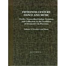 Fifteenth-Century Dance and Music: Twelve Transcribed Italian Treatises and Collections in the Tradition of Domenico Da Piacenza: Treatises and Music Vol. 1. (Ist of A 2 Vol Set) (Dance and Music Series, No 4)