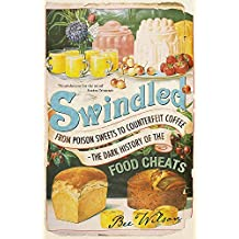 Swindled: From Poison Sweets to Counterfeit Coffee - The Dark History of the Food Cheats