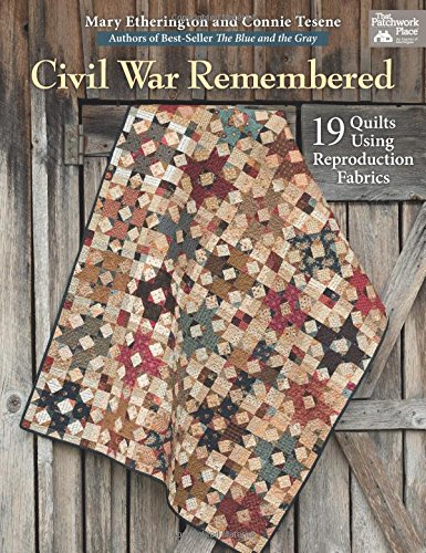 Civil War Remembered: 19 Quilts Using Reproduction Fabrics 19th Century Muster