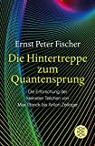 Die Hintertreppe zum Quantensprung: Die Erforschung der kleinsten Teilchen von Max Planck bis Anton Zeilinger - Ernst Peter Fischer