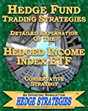 Hedge Fund Trading Strategies Detailed Explanation Of The Hedged Income Index ETF: A Conservative Strategy by An Investing Newsletter, Hedge Strategies (2010-12-16)