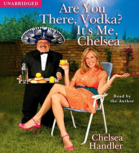 [Are You There Vodka Its Me 6d] (By: Chelsea Handler) [published: April, 2008]