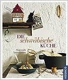 Die schwäbische Küche: Regionale Spezialitäten - Matthias Mangold