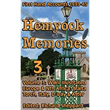 WWII Europe & North Africa, 1939-45 Hemyock Memories Vol 3: Illustrated Extracts from Vol 0:  Malta, Torch, Italy, D-Day & after, incl. Rhine & Walcheren. ... by Residents of Hemyock (Best Forgotten)