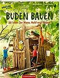 Buden bauen: 50 Ideen für Wiese, Wald und Strand