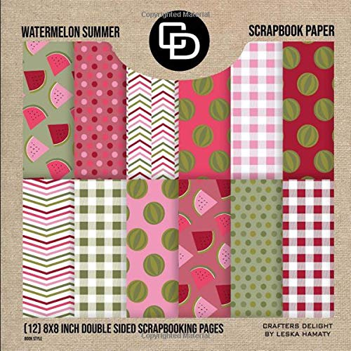 Watermelon Summer Scrapbook Paper (12) 8x8 Inch Double Sided Scrapbooking Pages Book Style: Crafters Delight By Leska Hamaty Red & Green Summer Patterns