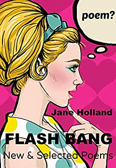 Flash Bang: New and Selected Poems by [Holland, Jane]