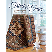 Tried & True: 13 Classic Quilts for Reproduction Fabrics (English Edition)