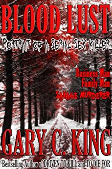 Blood Lust: Portrait of a Serial Sex Killer by [King, Gary C.]