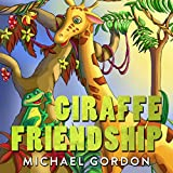 #10: Books for Kids: Giraffe Friendship: (Children's book about a Cute Giraffe Who Wants To Find Friends, Self-Esteem Books, Picture Books, Preschool Books, Ages 3-5, Baby Books, Kids Book, Bedtime Story