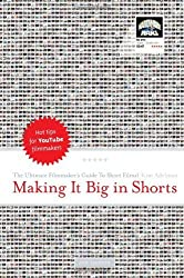 Making it Big in Shorts: The Ultimate Filmmaker's Guide to Short Films - 2nd edition by Kim Adelman (2009-07-01)