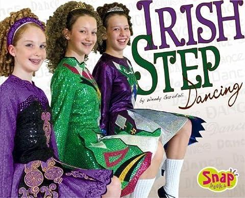 Irish Step Dancing (Snap Books: Dance) by Wendy Garofoli (1-Jan-2008) Library Binding