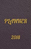 Planner 2018: Simple Planner 2018, Planner 2018 Daily, Weekly Planners 2018, Agenda Planner 2018, Calendar 2018-2019, Undated Day Journal, Action ... Organizer 2018, Student, Academic, College