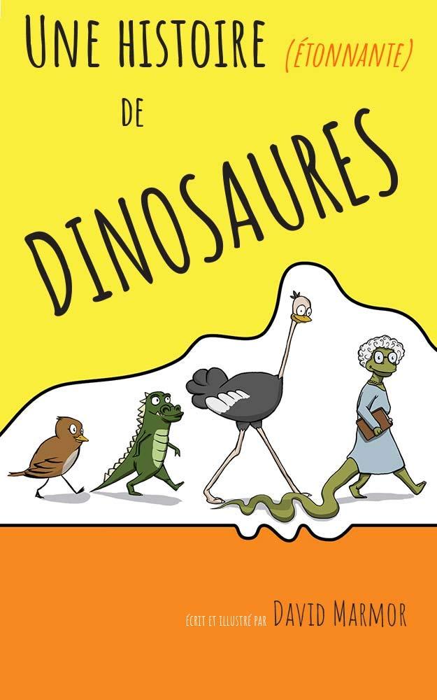 Une histoire (étonnante) de Dinosaures: Une introduction amusante à l'histoire des dinosaures pour les enfants de 4 à 8 ans par David Marmor