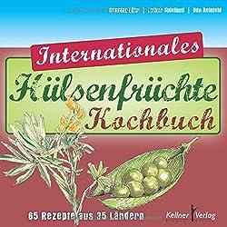 Das Internationale Hülsenfrüchte-Kochbuch: 65 Rezepte aus 35 Ländern