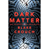 Dark Matter: The Most Exciting and Mind-Blowing Thriller You'll Read This Year (English Edition)