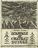 Scandale au château suisse : sorte de satire sociale assortie de sa suite d'estampes ciselées en taille-douce   Jacques, Benoît (1958-....). Auteur