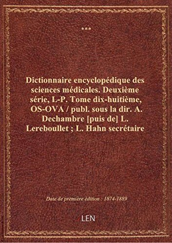 Dictionnaire encyclopédique des sciences médicales. Deuxième série, L-P. Tome dix-huitième, OS-OVA