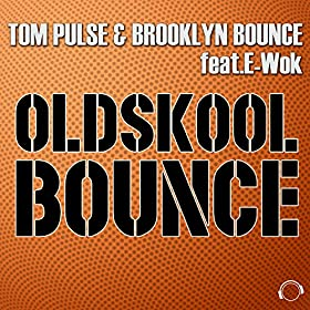 Tom Pulse & Brooklyn Bounce Feat E-Wok-Oldskool Bounce (The Remixes)