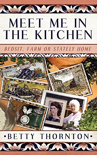 Meet me in the Kitchen: Bedsit, Farm or Stately Home by Betty Thornton (2009-09-28)