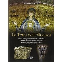La Terra Dell'alleanza: Guida AI Luoghi Santi Attraverso La Bibbia, La Storia, L'Archeologia E La Preghiera