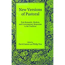 New Versions of Pastoral: Post-Romantic, Modern, and Contemporary Responses to the Tradition