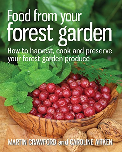 Food from your Forest Garden: How to harvest, cook and preserve your forest garden produce (English Edition)