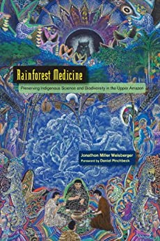Rainforest Medicine: Preserving Indigenous Science and Biodiversity in the Upper Amazon par [Weisberger, Jonathon Miller]