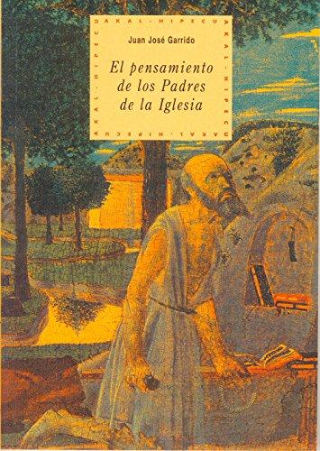 El pensamiento de los Padres de la Iglesia (Historia del pensamiento y la cultura) por Juan José Garrido