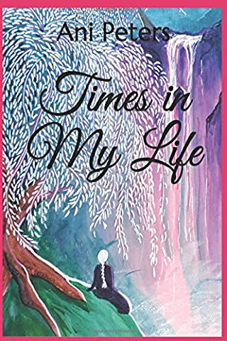 Times in my Life: Collection of Free Verse Poetry