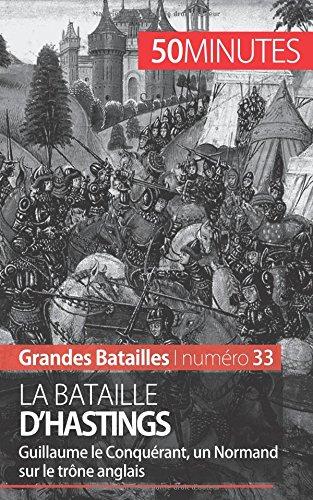 La bataille d'Hastings: Guillaume le Conquérant, un Normand sur le trône anglais