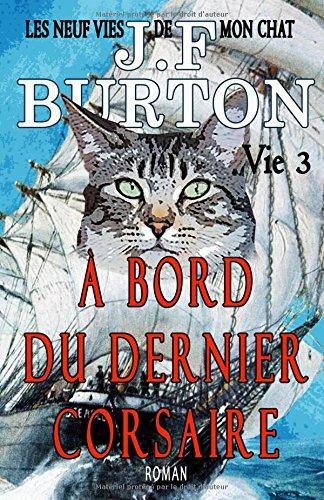 LES NEUF VIES DE MON CHAT: À BORD DU DERNIER CORSAIRE par J.F BURTON