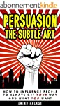 Persuasion: The Subtle Art: How to In...