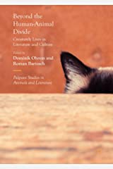 Beyond the Human-Animal Divide: Creaturely Lives in Literature and Culture (Palgrave Studies in Animals and Literature) Kindle Edition
