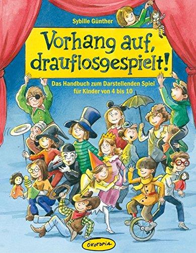 Vorhang Kostüm Auf - Vorhang auf, drauflosgespielt!: Das Handbuch zum Darstellenden Spiel für Kinder von 4 bis 10