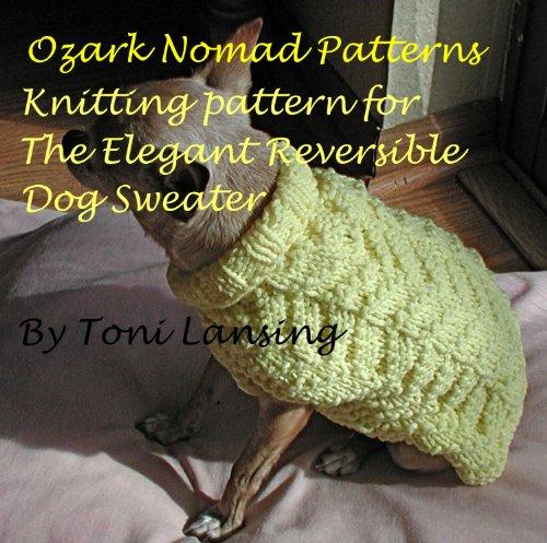 Ozark Nomad Patterns' Elegant Reversible Dog Sweater Knitting Pattern (Ozark Nomad Knitting Patterns Book 1) (English Edition) Reversible Sweatshirt