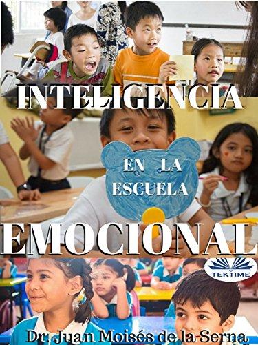 Inteligencia Emocional en la Escuela por Juan Moisés de la Serna