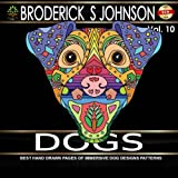 Dogs: Coloring Book for Adults and Dog Lovers: Best Hand Drawn Pages of Immersive Dog Design Patterns: Volume 10 (Adult Coloring Books - Art Therapy for The Mind)