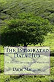 The Integrated Data Hub, The Next Generation Data Warehouse: The Smartest Way To Deal With The Data Integration Challenges