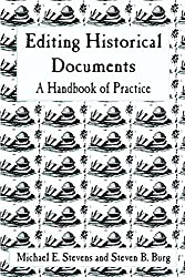 Editing Historical Documents: A Handbook of Practice (American Association for State and Local History Book Series) (American Association for State & Local History)