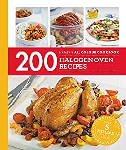 Hamlyn All Colour Cookery: 200 Halogen Oven Recipes: Hamlyn All Colour Cookbook by [Madden, Maryanne, Hamlyn Cookbooks]