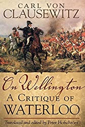 On Wellington: A Critique of Waterloo (Campaigns and Commanders) by Carl von Clausewitz (2010-02-11)