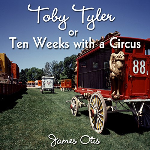 Toby Tyler or, Ten Weeks with a Circus  Audiolibri