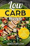 Low Carb Rezepte: Low Carb Rezepte für Frühstück, Mittagessen, Abendessen und Desserts (German Edition)