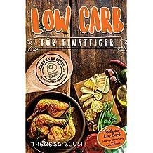 Low Carb für Einsteiger: Über 55 Köstliche Rezepte in 20 Minuten oder Weniger Servierfertig (inkl. Low-Carb Einkaufsliste)