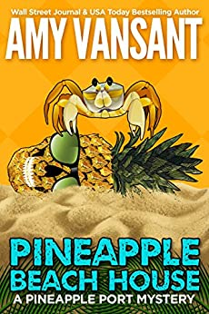 Pineapple Beach House: A Pineapple Port Mystery: Book Five (Pineapple Port Mysteries 5) by [Vansant, Amy]