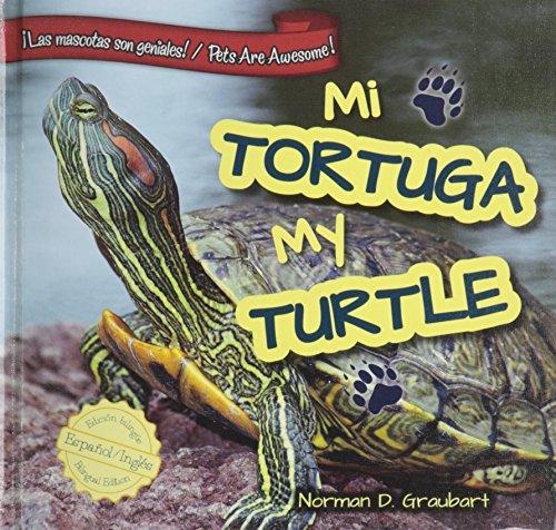 Mi tortuga / My Turtle (Las mascotas son geniales! / Pets Are Awesome!) por Norman D. Graubart