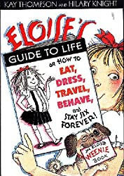 Eloise's Guide to Life: Or How to Eat, Dress, Travel, Behave and Stay Six Forever (An Eloise Weenie book) by Kay Thompson (2001-09-03)