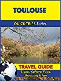 Toulouse Travel Guide (Quick Trips Series): Sights, Culture, Food, Shopping & Fun (English Edition)