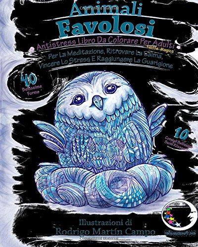 ANTI-STRESS Libro Da Colorare Per Adulti Notte Magica: Animali Favolosi - Per La Meditazione, Ritrovare La Calma, Vincere Lo Stress E Raggiungere La Guarigione